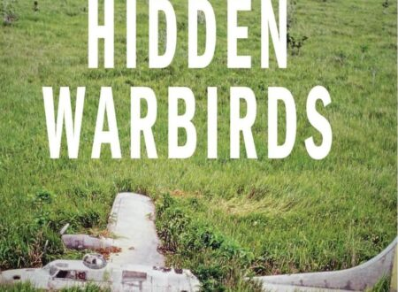 Hidden Warbirds The Epic Stories of Finding Recovering and Rebuilding WWII Lost Aircraft1 450x330 - Hidden Warbirds: The Epic Stories of Finding, Recovering, and Rebuilding WWII's Lost Aircraft