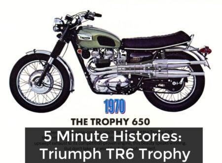 triumph 5 minute 450x330 - 5 Minute Histories: Triumph TR6 Trophy - The Desert Sled