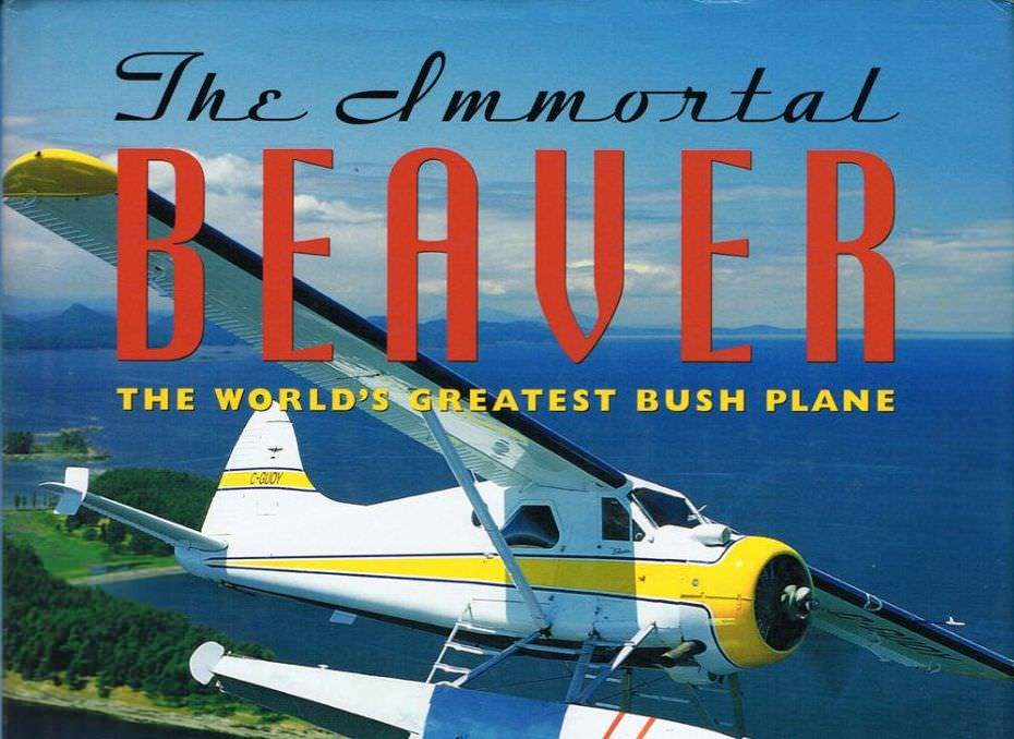 The Immortal Beaver - The World's Greatest Bush Plane